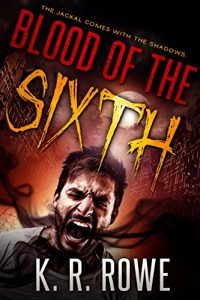 Blood of the Sixth by K.R. Rowe