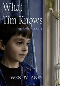 What Tim Knows and Other Stories by Wendy Janes
