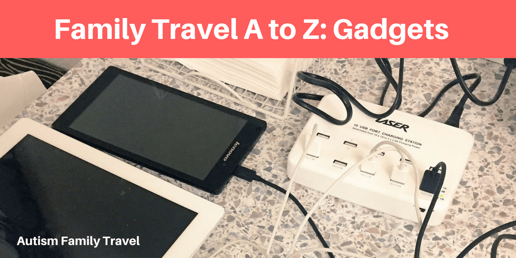 Family Travel A to Z: Gadgets (Featured) - autismfamilytravel.com