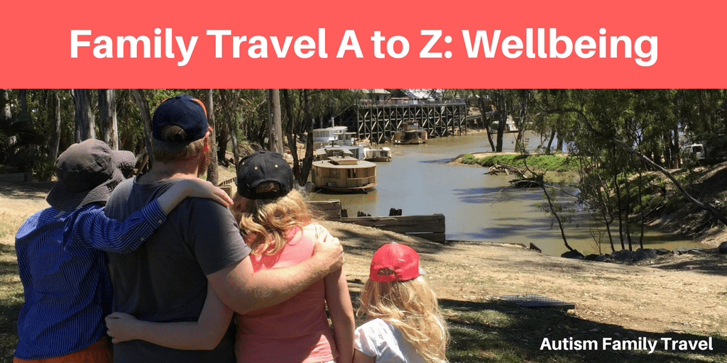 Family Travel A to Z: Wellbeing (Featured) - autismfamilytravel.com