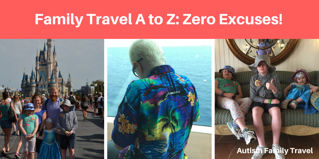 Family Travel A to Z: Zero Excuses! (Featured) - autismfamilytravel.com