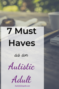 7 Must Haves for an Autistic Adult