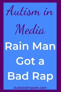 Autism in Media Rain Man Got a Bap Rap