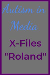 """Autism in Media X-Files """"Roland"""""""