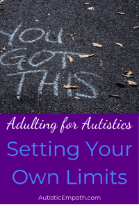 Adulting for Autistics Setting Your Own Limits