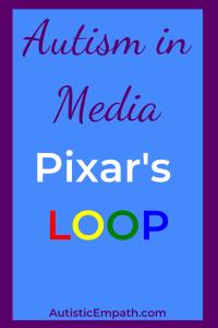 Autism in Media: Pixar's Loop