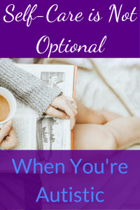 """An open book on a person's lap, one hand across the book in a grey sweater, the other hand holding a cup of tea. White and blue text on purple background reads """"Self-Care is Not Optional When You're Autistic"""""""