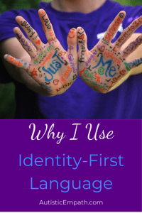 "Two outstretched palms with words written all over them.  The phrase ""Just Me"" stands out among words like ""mother"", ""daughter"", ""sister"", ""music"" and others.  Below that, white and blue text on a purple background reads ""Why I Use Identity-First Language"""