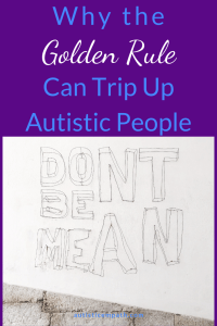 "The words ""Don't Be Mean"" written in block letters on white paper against light colored bricks.  White and blue text on a purple background reads ""Why the Golden Rule can trip up autistic poeple"""