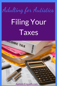 "A book labeled ""Income tax"" on top of two folders full of paperwork, all on top of more paperwork with a calculator and open pen. Blue and white text on a purple background reads ""Adulting for Autistics Filing Your Taxes"""