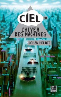 CIEL. T1: l'hiver des machines - Johan Heliot