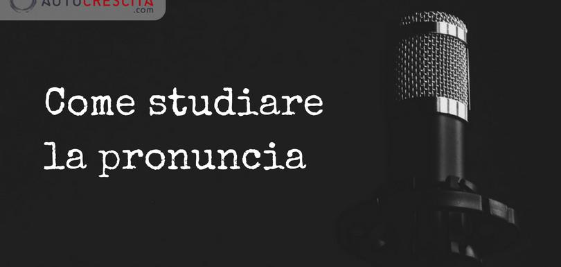 Imparare una lingua: Studiare la pronuncia