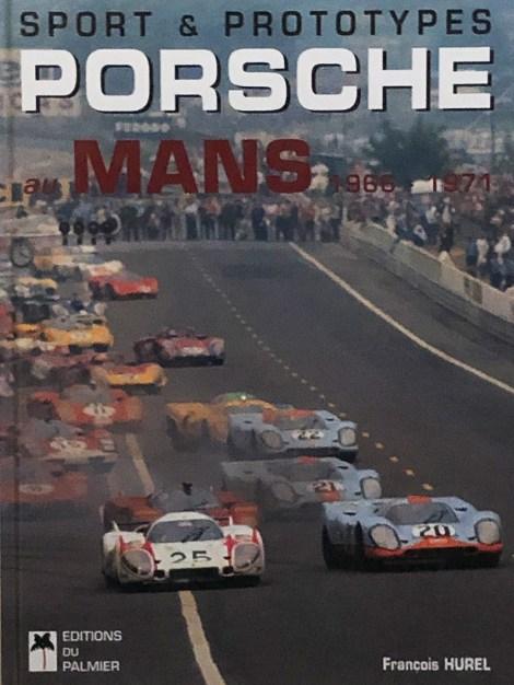 """""""Le"""" livre qu'il faut lire ! """"sport et prototypes Porsche au Mans 1966-1971"""" de François Hurel"""