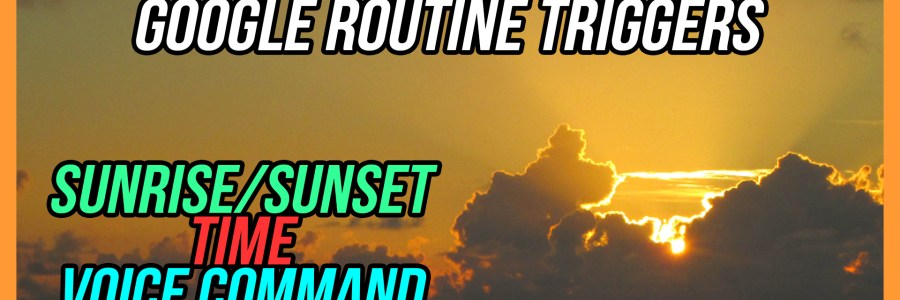 Image of Sunrise over the ocean with Title Block: New Google Routine Triggers: Sunrise/Sunset, Time, and Voice Command
