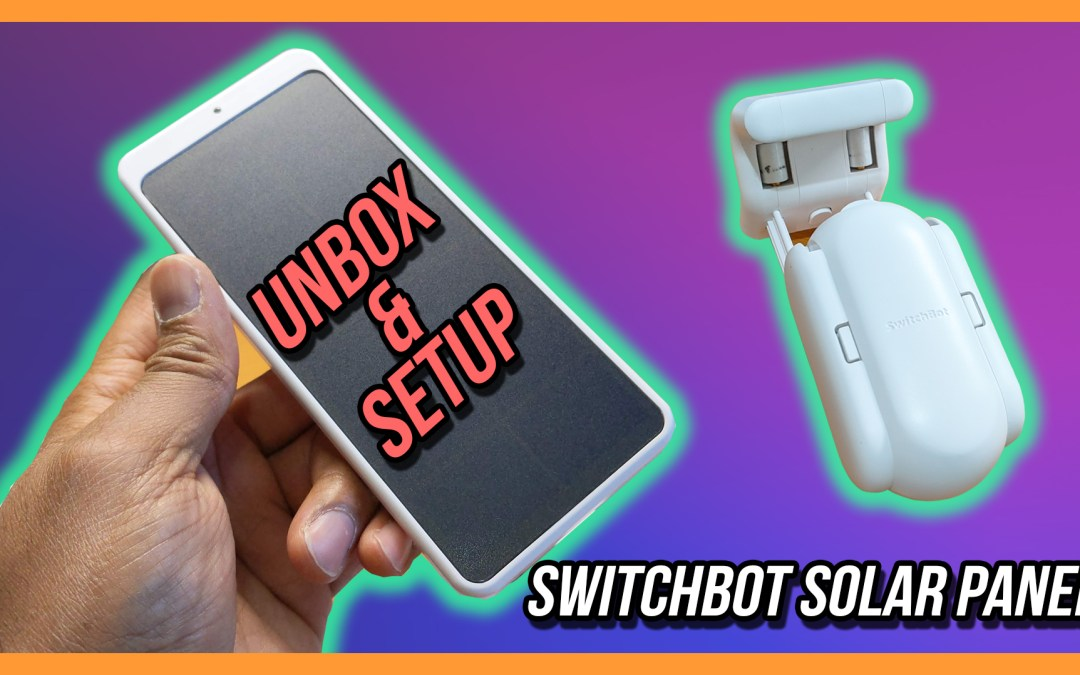 Unbox and Setup of Switchbot Solar Panels