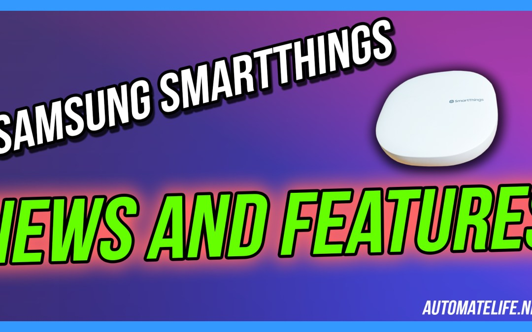 Samsung SmartThings News, Updates, and New Features