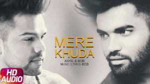 Mere Khuda Lyrics – Akhil & Bob
