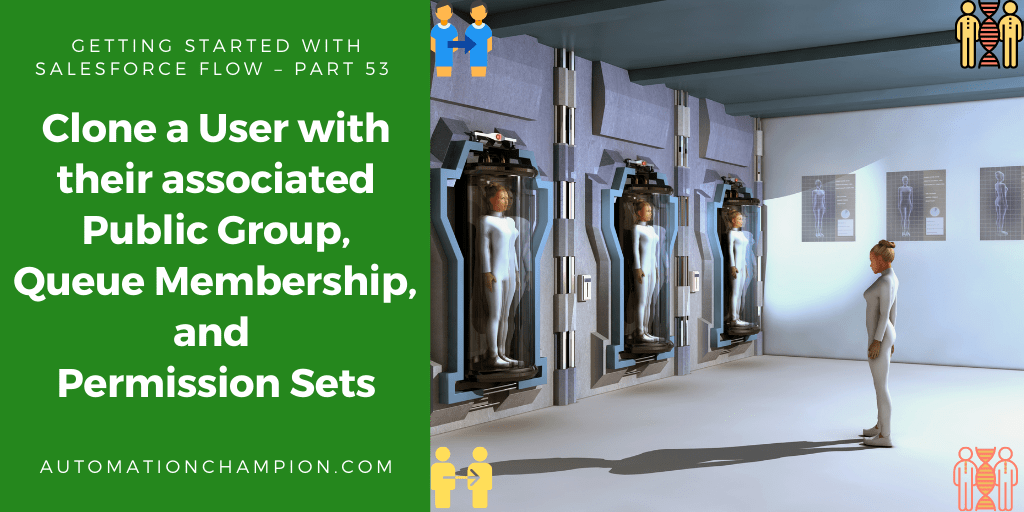Getting Started with Salesforce Flow – Part 53 (Clone a User with their associated Public Group, Queue Membership and Permission Sets)