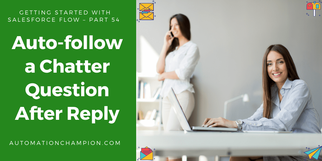 Getting Started with Salesforce Flow – Part 54 (Auto-follow a Chatter Question After Reply)