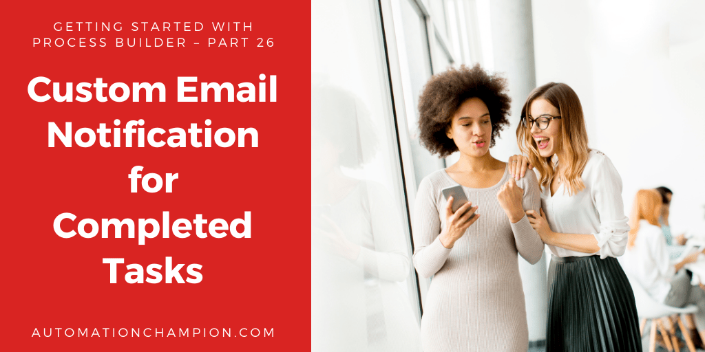 Getting Started with Process Builder – Part 26 (Custom Email Notification for Completed Tasks)