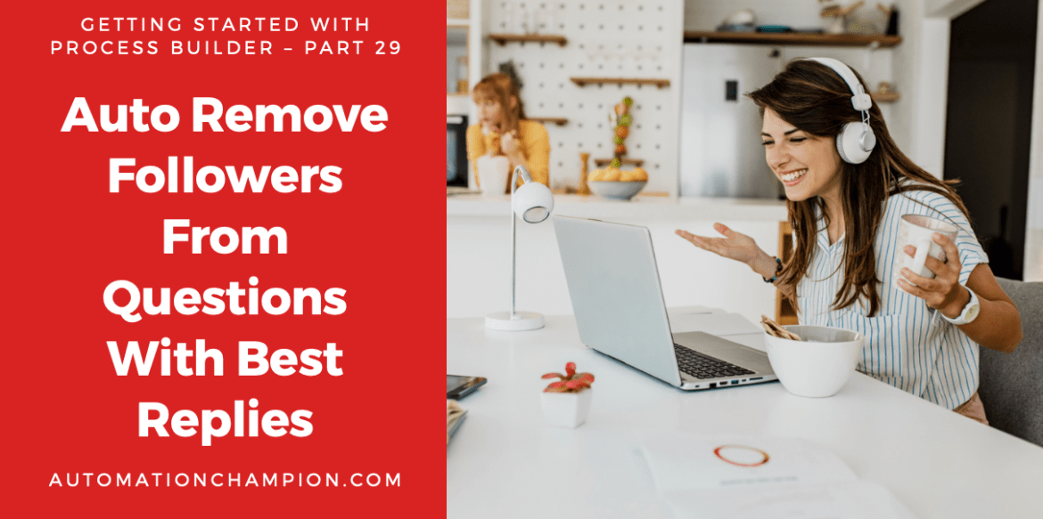 Getting Started with Process Builder – Part 29 (Auto Remove Followers From Questions With Best Replies)