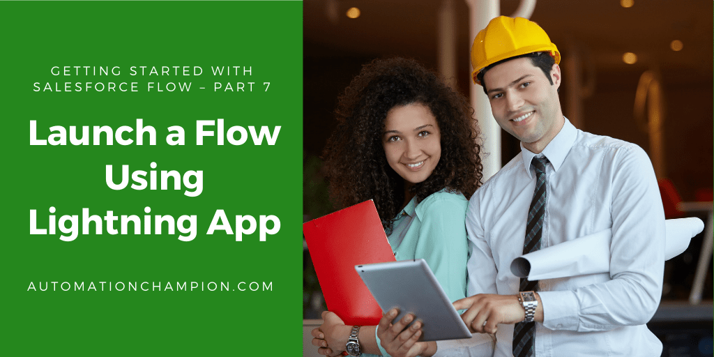 Getting Started with Salesforce Flow – Part 7 (Launch a Flow using Lightning App)