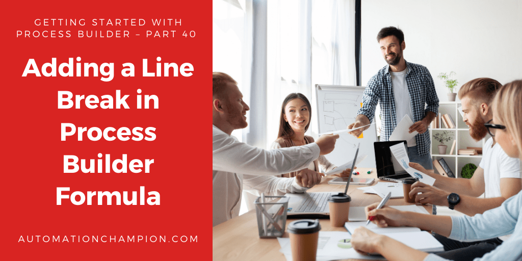 Getting Started with Process Builder – Part 40 (Adding a Line Break in Process Builder Formula)