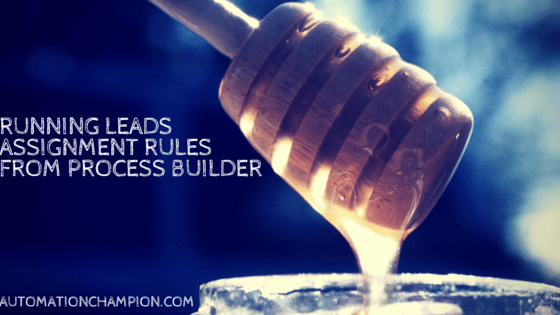 Running Leads Assignment Rules From Process Builder