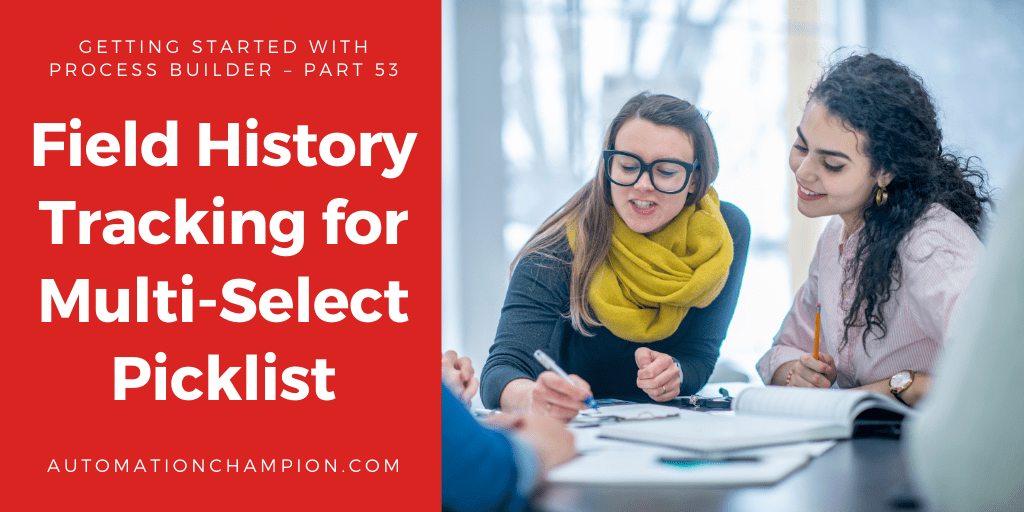 Getting Started with Process Builder – Part 53 (Field History Tracking for Multi-Select Picklist)