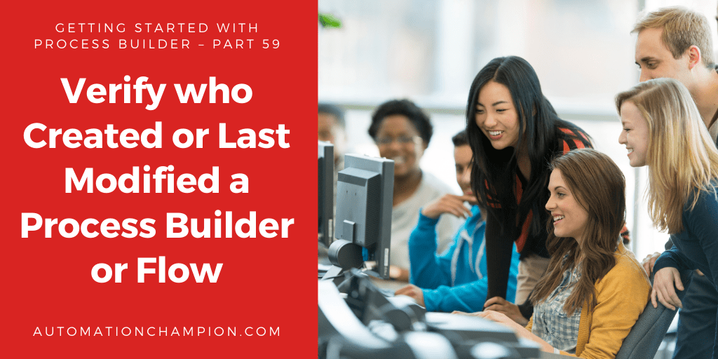 Getting Started with Process Builder – Part 59 (Verifywho Created or Last Modified a Process Builder or Flow)