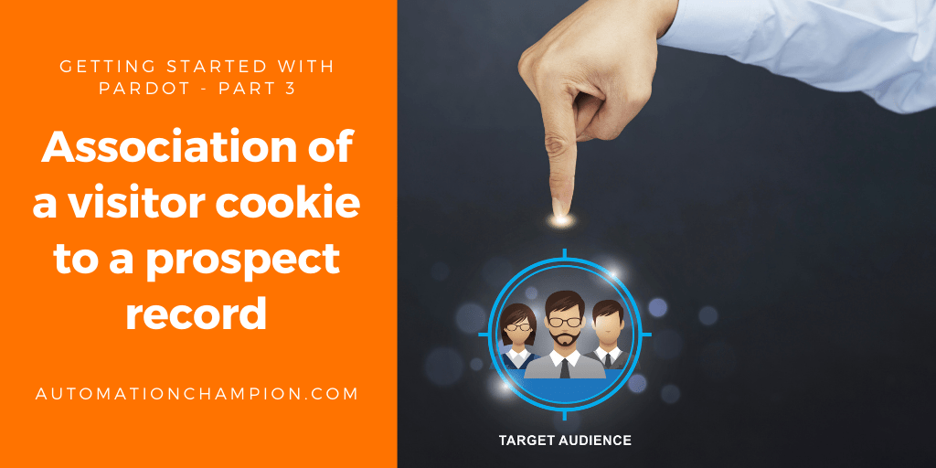 Getting Started with Pardot – Part 3 (Association of a visitor cookie to a prospect record)