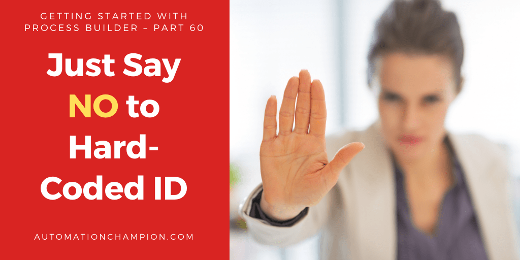 Getting Started with Process Builder – Part 60 (Just Say NO to Hard-Coded ID)