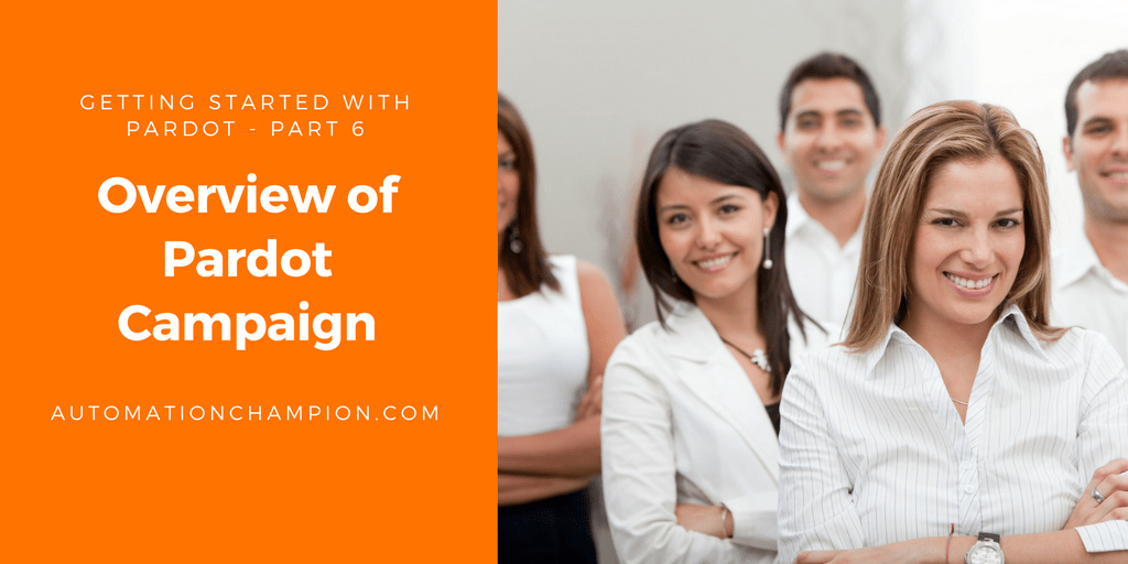 Getting Started with Pardot – Part 6 (Overview of Pardot Campaign)