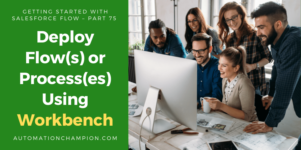 Getting Started with Salesforce Flow – Part 75 (Deploy Flow(s) or Process(es) Using Workbench)