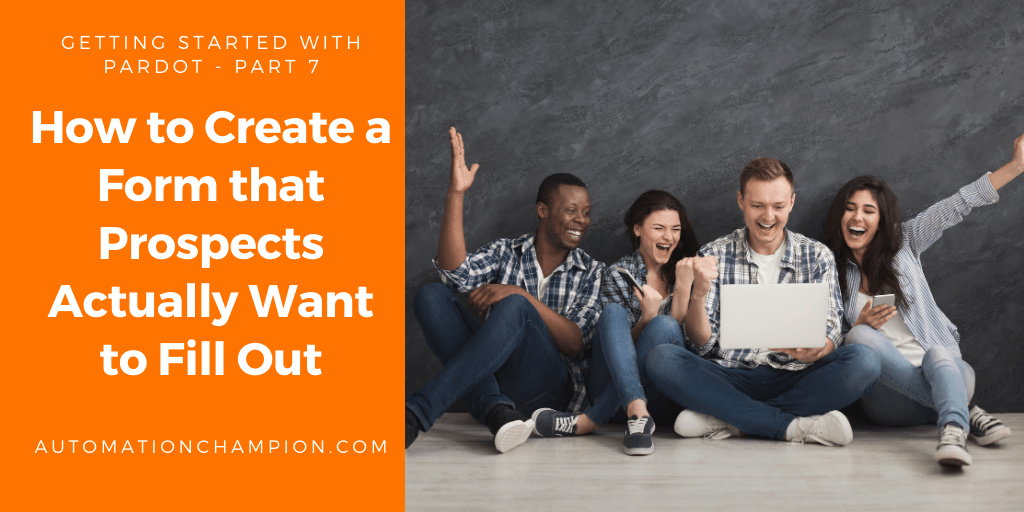 Getting Started with Pardot – Part 7 (How to Create a Form that Prospects Actually Want to Fill Out)