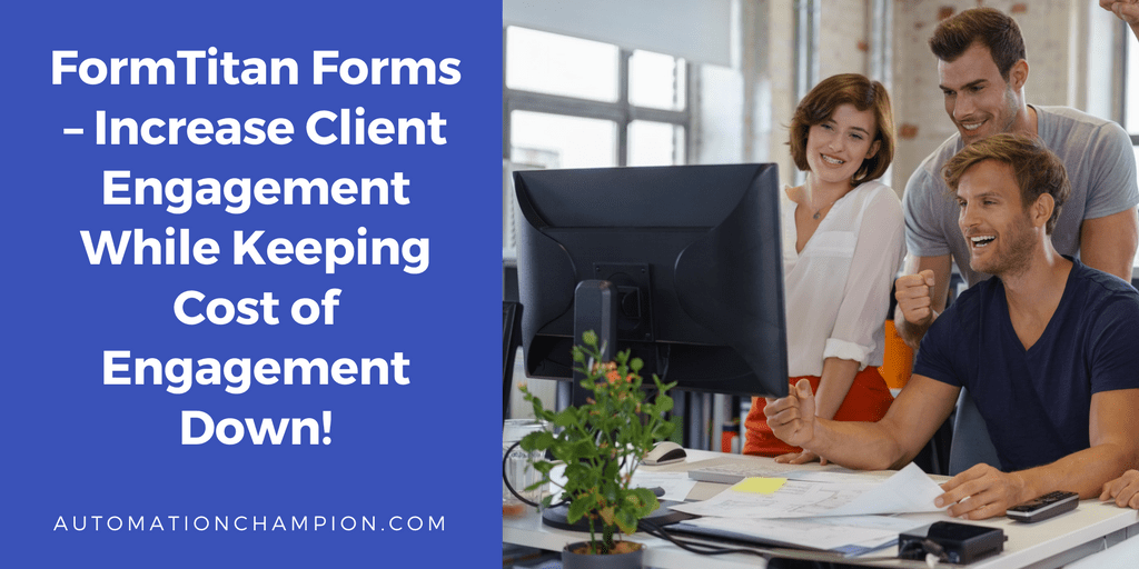 FormTitan Forms – Increase Client Engagement While Keeping Cost of Engagement Down!