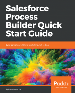 [Introducing My New Book] Salesforce Process Builder Quick Start Guide