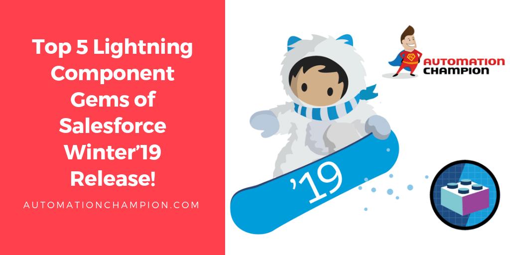 Top 5 Lightning Component Gems of Salesforce Winter'19 Release!