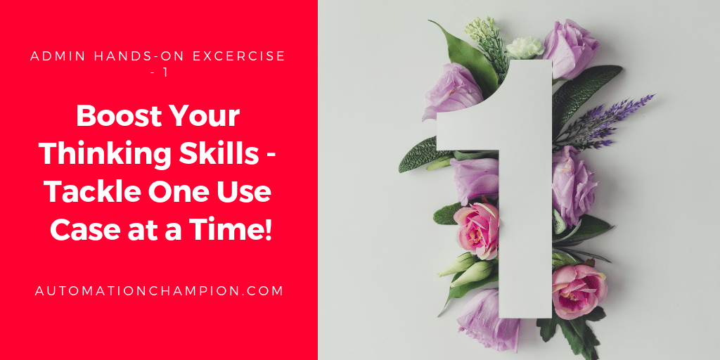 Boost Your Thinking Skills – Tackle One Use Case at a Time! – Admin Excercise 1