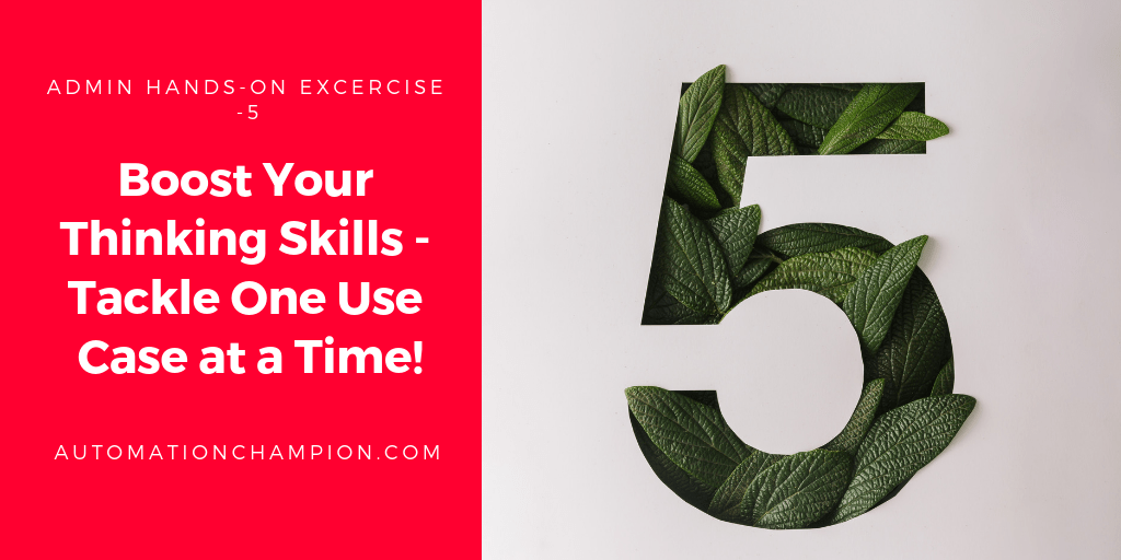 Boost Your Thinking Skills – Tackle One Use Case at a Time! – Admin Excercise 5