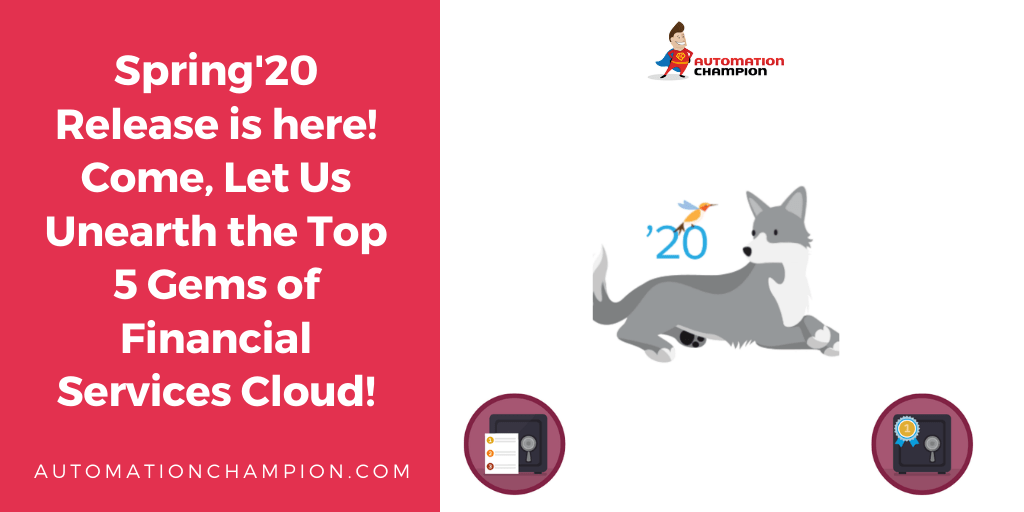 Spring'20 Release is here! Come, Let Us Unearth the Top 5 Gems of Financial Services Cloud!