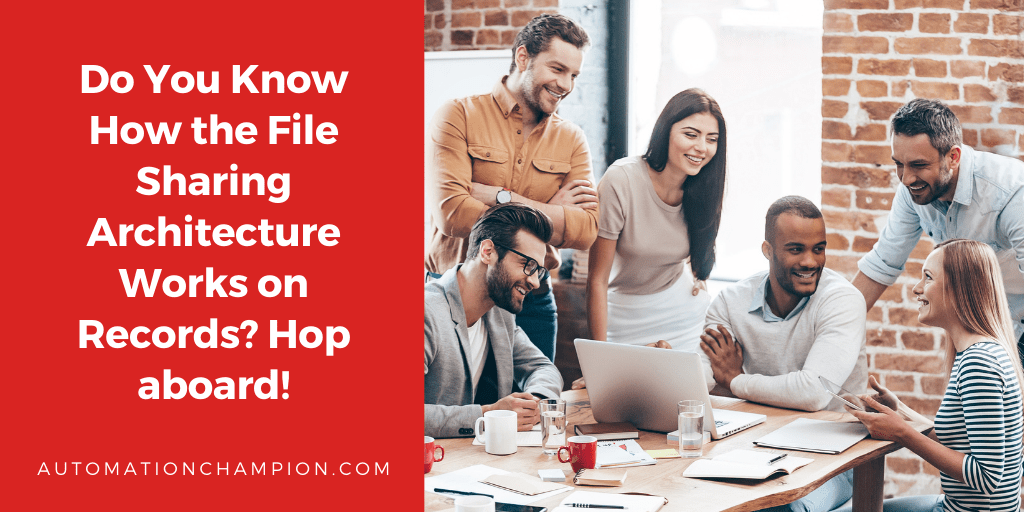 Do You Know How the File Sharing Architecture Works on Records? Hop aboard!