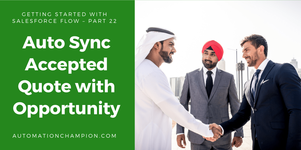 Getting Started with Salesforce Flow – Part 22 (Auto Sync Accepted Quote with Opportunity)