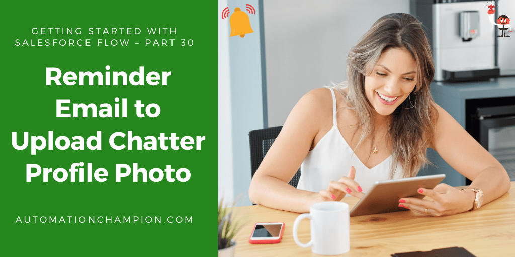 Getting Started with Salesforce Flow – Part 30 (Reminder Email to Upload Chatter Profile Photo)