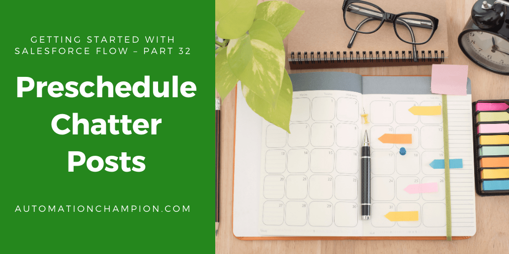 Getting Started with Salesforce Flow – Part 32 (Preschedule Chatter Posts)