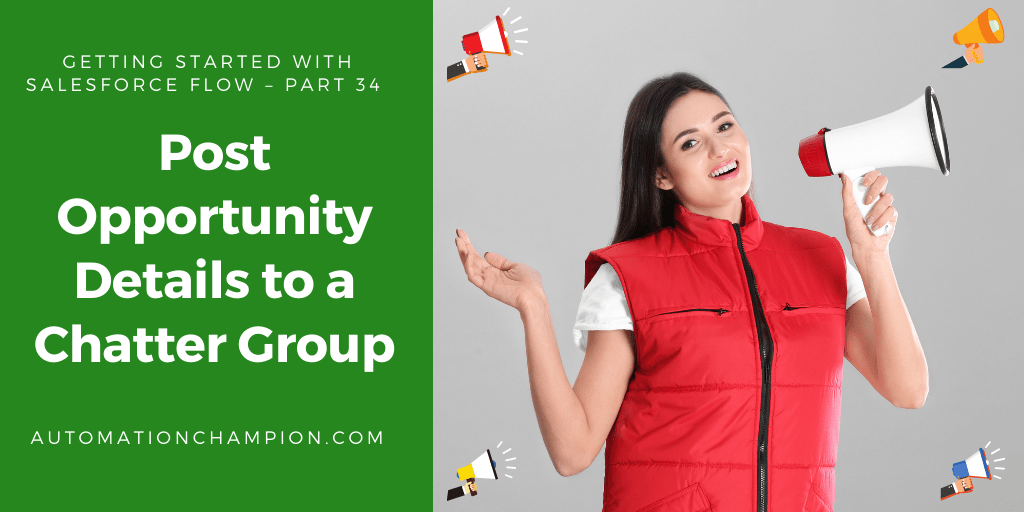 Getting Started with Salesforce Flow – Part 34 (Post Opportunity Details to a Chatter Group)