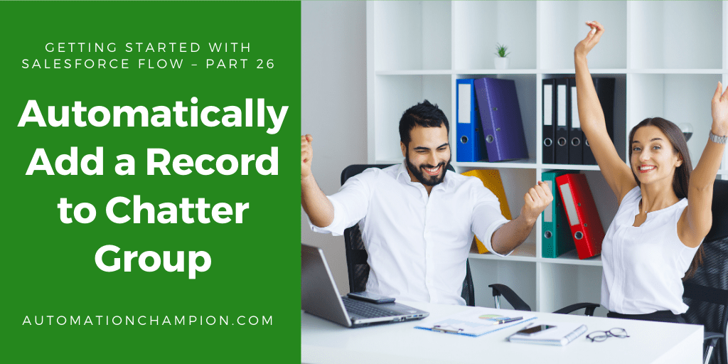 Getting Started with Salesforce Flow – Part 26 (Automatically Add a Record to Chatter Group)