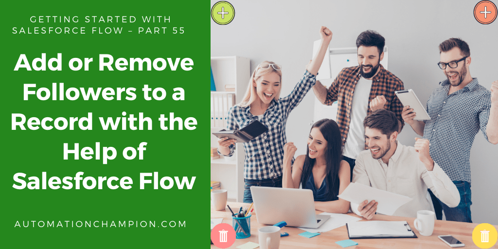 Getting Started with Salesforce Flow – Part 55 (Add or Remove Followers to a Record with the Help of Salesforce Flow)