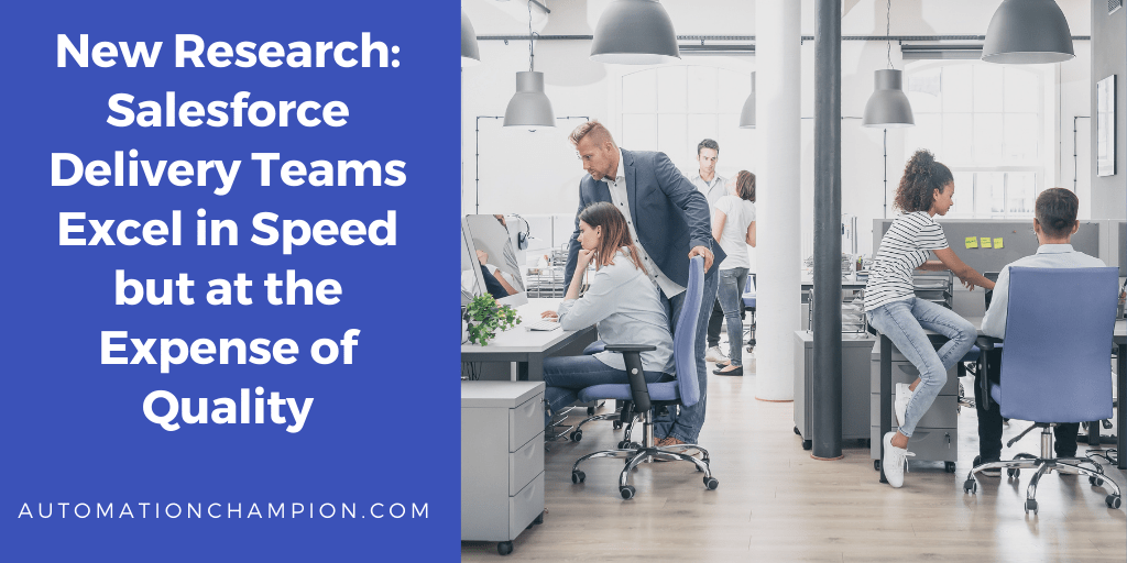 New Research: Salesforce Delivery Teams Excel in Speed but at the Expense of Quality