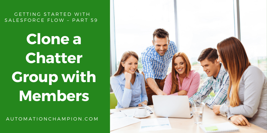 Getting Started with Salesforce Flow – Part 59 (Clone a Chatter Group with Members)